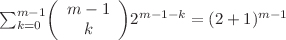 <math>\sum_{k=0}^{m-1} \left(\begin{array}{c} m-1 \\ k \end{array}\right) 2^{m-1-k} = (2+1)^{m-1} </math>