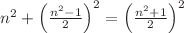 <math>n^2+\left(\frac{n^2-1}{2}\right)^2=\left(\frac{n^2+1}{2}\right)^2</math>