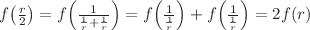 <math>f\left(\frac{r}{2}\right)=f\left(\frac{1}{\frac{1}{r}+\frac{1}{r}}\right)=f\left(\frac{1}{\frac{1}{r}}\right)+f\left(\frac{1}{\frac{1}{r}}\right)=2f(r)</math>