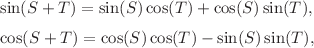 <math>\displaystyle \sin(S+T) = \sin(S) \cos(T) + \cos(S) \sin(T),\medskip\
