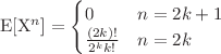 <math>\mathbb{E}[X^n] = \begin{cases} 0 &n = 2k + 1 \\ \frac{(2k)!}{2^k k!} & n = 2k \end{cases}</math>