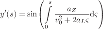 <math>\displaystyle y'(s)=\sin\left(\intop_0^s \frac{a_Z}{v_0^2+2a_L\varsigma}\text d\varsigma\right)</math>
