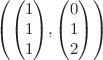 <math>\left(\begin{pmatrix}1\\1\\1\end{pmatrix},\begin{pmatrix}0\\1\\2\end{pmatrix}\right)</math>