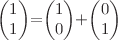 <math>\begin{pmatrix}1\\1\end{pmatrix}=\begin{pmatrix}1\\0\end{pmatrix}+\begin{pmatrix}0\\1\end{pmatrix}</math>