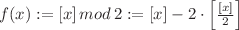 <math>f(x):=[x] \mathop{mod} 2:=[x]-2\cdot \left[\frac{[x]}{2}\right]</math>