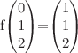<math>f\begin{pmatrix}0\\1\\2\end{pmatrix}=\begin{pmatrix}1\\1\\2\end{pmatrix}</math>