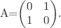 <math>A=\begin{pmatrix} 0 & 1 \\ 1 & 0 \end{pmatrix}.</math>