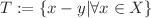 <math>T := \{x-y | \forall x \in X\}</math>