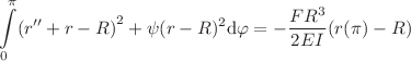 <math>\displaystyle \intop_0^\pi\left(r''+r-R\right)^2+\psi(r-R)^2\text d\varphi=-\frac{FR^3}{2EI}\left(r(\pi)-R\right)</math>