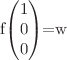 <math>f\begin{pmatrix}1\\0\\0\end{pmatrix}=w</math>