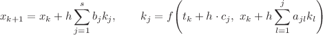 <math>     \begin{equation}\nonumber     x_{k+1}=x_k+h\sum_{j=1}^sb_jk_j,\qquad k_j=f\left(t_k+h\cdot c_j,\ x_k+h\sum_{l=1}^ja_{jl}k_l\right)     \end{equation}     </math>